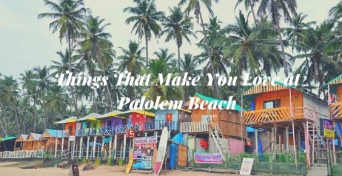 Things That Make You Love at Palolem Beach